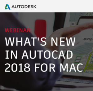 What's New in AutoCAD 2018 for Mac Webinar
